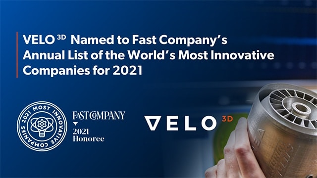 VELO3D Named to Fast Company's Annual List of the World's Most Innovative Manufacturing Companies for 2021