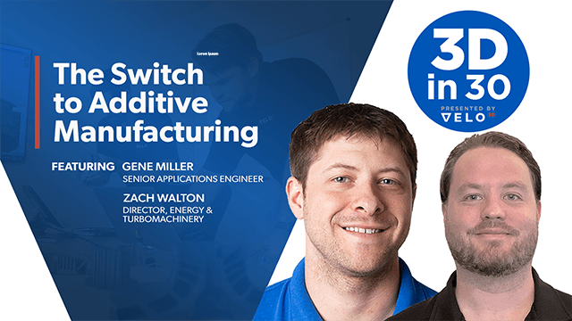 3Din30 Episode 2: Making the Switch to Additive Manufacturing