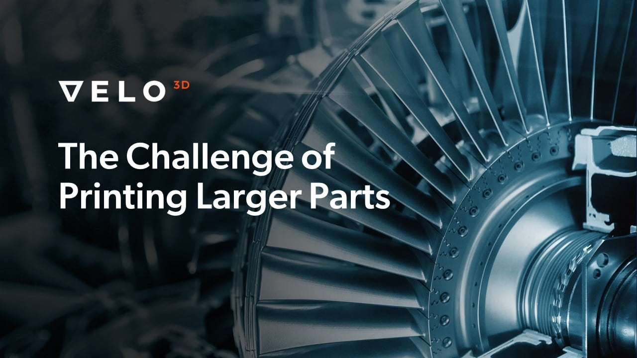 The Challenge of Printing Large Parts