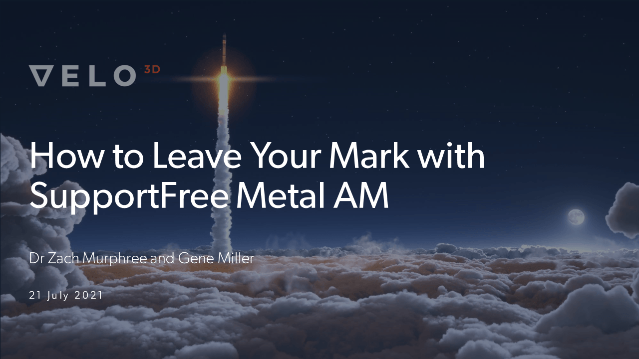 How to Leave Your Mark on the World with VELO<sup>3D</sup>'s SupportFree Technology