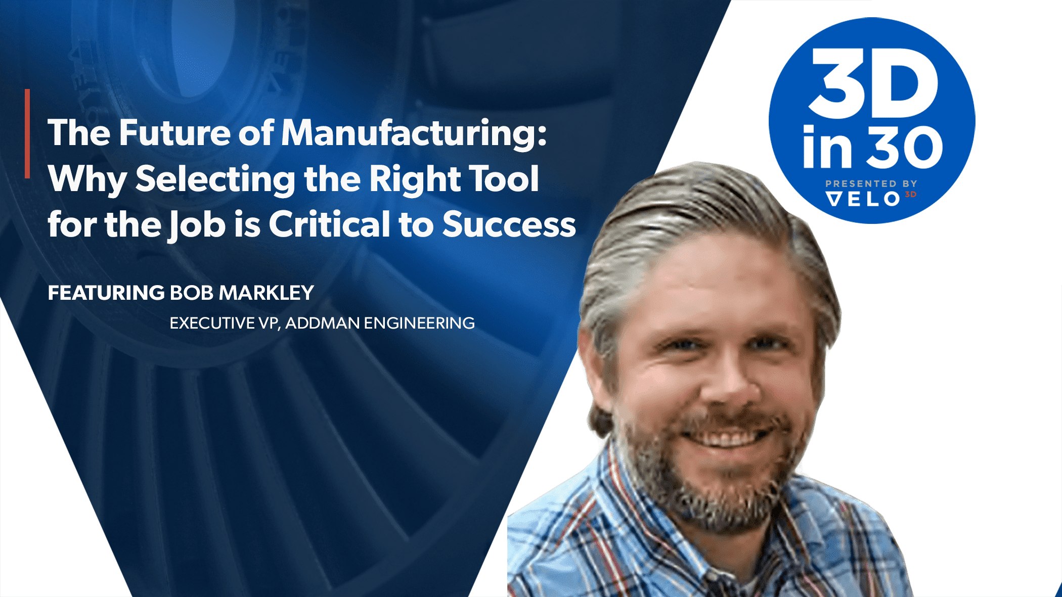 3Din30 Episode 6: Why Selecting the Right Tool for the Job is Critical to Success