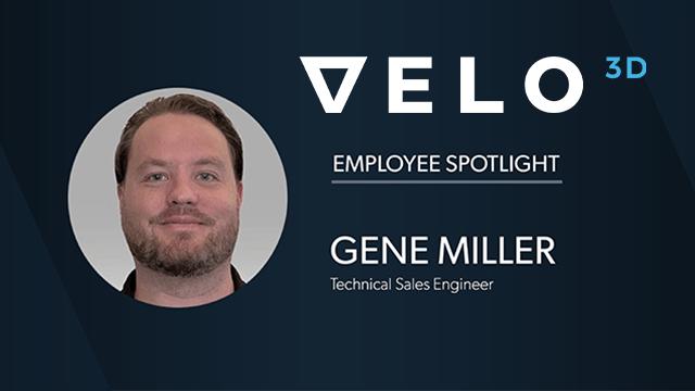 Velo3D Employee Spotlight: Gene Miller, Technical Sales Engineer