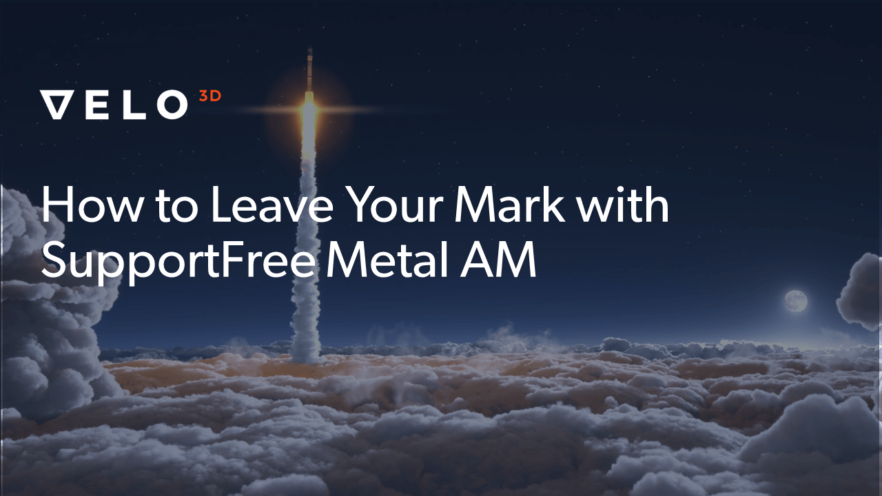 How to Leave Your Mark with SupportFree Metal AM