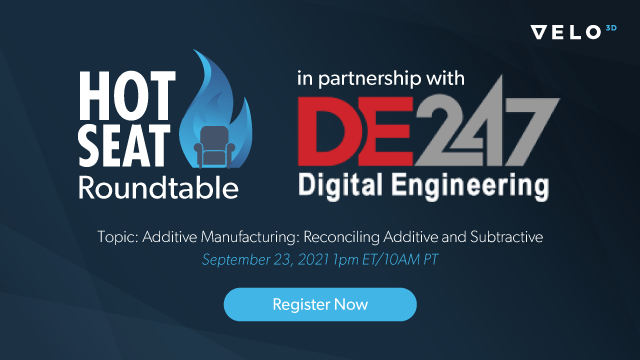 Digital Engineering Hot Seat Webinar – Reconciling Additive and Subtractive