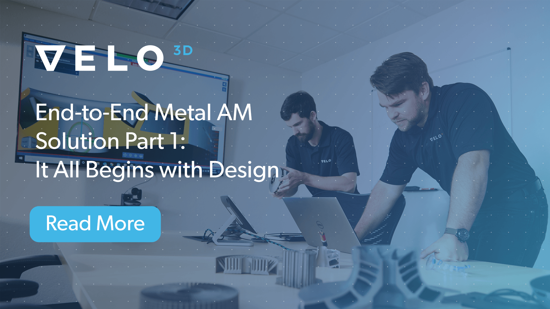 The Velo3D End-to-End Metal AM Solution Part 1: It All Begins with Design